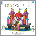 123 I Can Build! by Irene Luxbacher