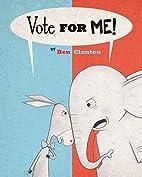 Vote for ME! by Ben Clanton