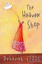 The Heaven Shop by Deborah Ellis