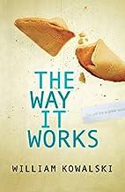 The Way It Works by William Kowalski