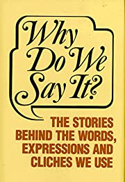 Why Do We Say It?: The Stories Behind the…