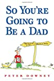 So you're going to be a dad / Peter Downey