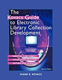 The Kovacs guide to electronic library collection development : essential core subject collections, selection criteria, and guidelines / Diane K. Kovacs, Kara L. Robinson
