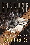 The long goodbye / Michael Archer