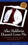 Alec Baldwin doesn't love me & other trials of my queer life / Michael Thomas Ford