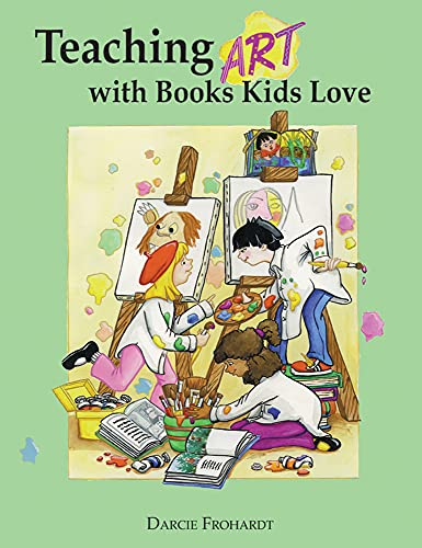 Teaching Art with Books Kids Love by Darcie Clark Frohardt