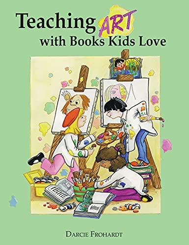 Teaching Art with Books Kids Love by Darcie Clark Frohardt