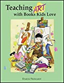 Teaching Art With Books Kids Love: Teaching Art Appreciation, Elements of Art, and Principles of Design With Award-Winning Children's Books by Darcie Clark Frohardt (Illustrator)