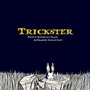 Trickster: Native American Tales, A Graphic…