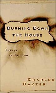 Burning Down the House: Essays on Fiction av…