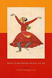 What Narcissism Means to Me: Poems por Tony…