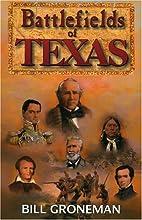 Battlefields of Texas by Bill Groneman