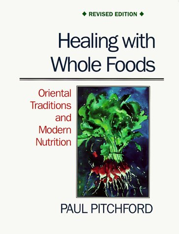 Healing With Whole Foods: Oriental Traditions and Modern Nutrition by Paul Pitchford