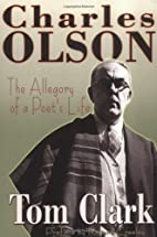 Charles Olson: The Allegory of a Poet's Life…