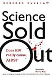 Amazon.com: Science Sold Out: Does HIV Really Cause AIDS?: Rebecca Culshaw, Harvey Bialy: Books cover