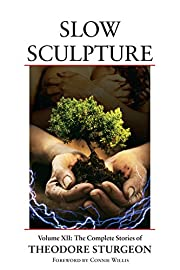 Slow Sculpture: Volume XII: The Complete…