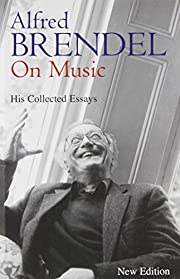 Alfred Brendel on Music: Collected Essays…