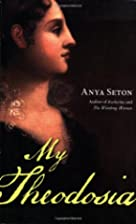 My Theodosia by Anya Seton