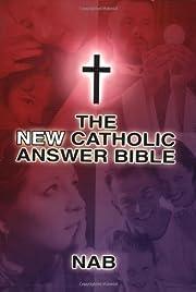 The New Catholic Answer Bible – tekijä:…