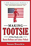 Making Tootsie : a film study with Dustin Hoffman and Sydney Pollack / by Susan Dworkin