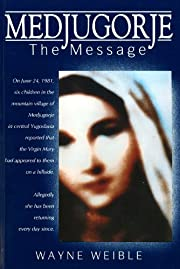 Medjugorje : the message de Wayne Weible
