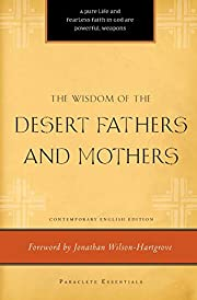 The Wisdom of the Desert Fathers and Mothers…