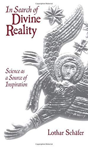 In Search of Divine Reality: Science as a Source of Inspiration, Schäfer, Lothar