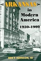 Arkansas in Modern America: 1930-1999…