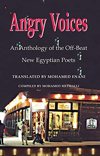 Angry Voices: An Anthology of the Off-Beat  New Egyptian Poets, Metwalli, Mohamed