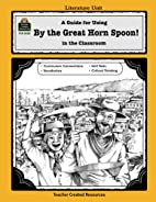 A Guide for Using By the Great Horn Spoon!…