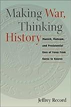 Making War, Thinking History: Munich,…