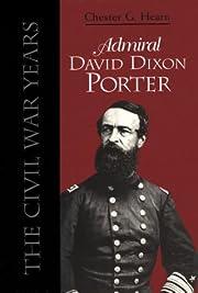 Admiral David Dixon Porter: The Civil War…