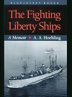 The Fighting Liberty Ships: A Memoir…