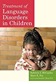 Treatment of language disorders in children / edited by Rebecca J. McCauley, Marc E. Fey, and Ronald B. Gillan