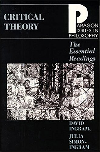 Critical Theory: The Essential Readings (Paragon Issues in Philosophy), Ingram, David