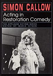 Acting in Restoration comedy by Simon Callow