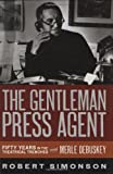 The Gentleman Press Agent: Fifty Years in the Theatrical Trenches with Merle Debuskey, Simonson, Robert