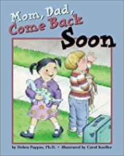 Mom, Dad, Come Back Soon av Debra Pappas
