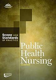Public Health Nursing: Scope and Standards…