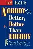 Nobody better, better than nobody / Ian Frazier