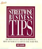 Streetwise Business Tips: 200 Ways to Get…