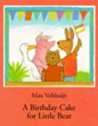 A Birthday Cake for Little Bear by Max…