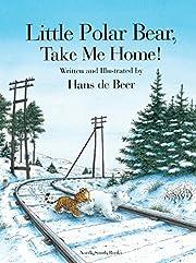 Little Polar Bear, Take Me Home! de Hans de…