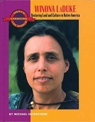 Winona LaDuke: Restoring Land and Culture in Native America (Women Changing the World), Silverstone, Michael
