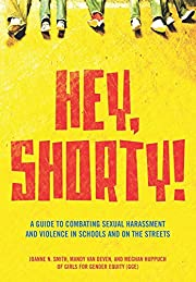 Hey, Shorty!: A Guide to Combating Sexual…