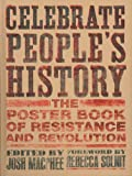 Celebrate people's history : the poster book of resistance and revolution / edited by Josh MacPhee ; foreword by Rebecca Solnit