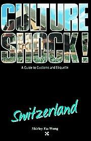 Culture Shock! Switzerland (Culture Shock! A…