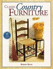 Classic Country Furniture de Robert E. Belke