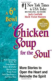 A 6th Bowl of Chicken Soup for the Soul:…