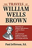 The travels of William Wells Brown, including The narrative of William Wells Brown, a fugitive slave, and The American fugitive in Europe, sketches of places and people abroad / edited by Paul Jefferson